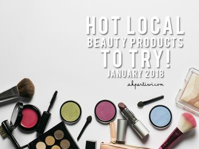 Hot Local Beauty Products to Try - Januari 2018