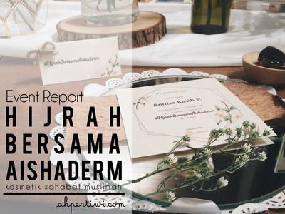 [EVENT REPORT & MINI REVIEW] Hijrah Bersama Aishaderm, Kosmetik Sahabat Muslimah