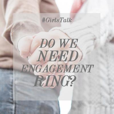 Girls Talk : Do We Need Engagement Ring ?