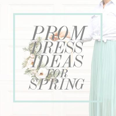 Prom Dress Ideas For Spring