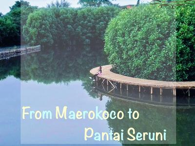 FROM MAEROKOCO TO PANTAI SERUNI