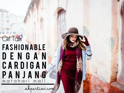 [Girl Talk] Lebih Fashionable dengan Cardigan Panjang