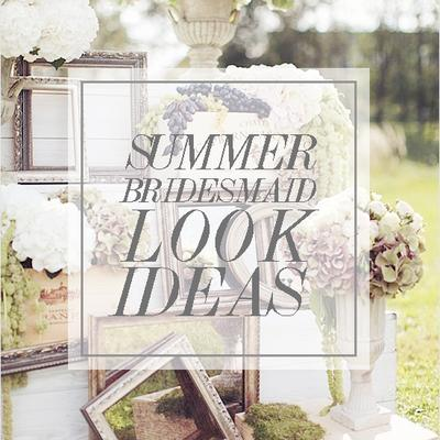 Summer Bridesmaid Look Ideas
