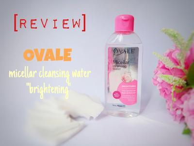 [ REVIEW ] OVALE MICELLAR CLEANSING WATER BRIGHTENING - PEMBERSIH MAKE UP TANPA AROMA