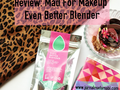 Review: Mad For Makeup Even Better Blender