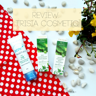 Review: TRISIA Cosmetic (Acne+ Facial Foam, Anti Aging Day Antioxidant Moisturizer & Anti Aging Intensive Antioxidant Night Moisturizer)