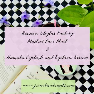 Review: Shylas Factory [Maika'i Face Mask & Namaka Eyelash And Eyebrow Serum]