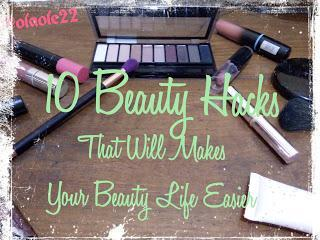 10 Beauty Hacks That Will Make Your Beauty Life Easier