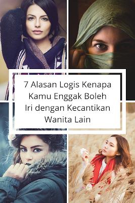 7 Alasan Logis Kenapa Kamu Enggak Boleh Iri dengan Kecantikan Wanita Lain