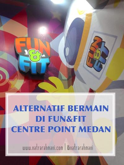 ALTERNATIF BERMAIN DI FUN&FIT CENTRE POINT MEDAN