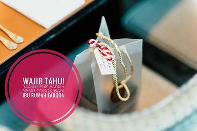 Wajib Tahu! Ragam Jenis Hadiah yang Cocok Bagi Ibu Rumah Tangga