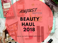 August Beauty Haul 2018