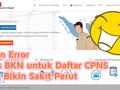 Parodi Kocak Pesan Error Situs BKN untuk Daftar CPNS 2018
