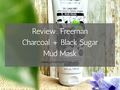 Review: Freeman Charcoal + Black Sugar Mud Mask | Detoxifying