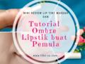 Mini Review Lip Tint Wardah dan Tutorial Ombre Lipstik buat Pemula
