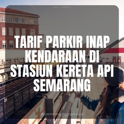 Ini Harga Tarif Parkir Inap di Stasiun Tawang Tahun 2018?