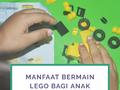 Manfaat Bermain Lego Bagi Anak