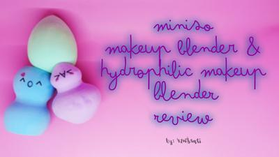 [REVIEW] Miniso Makeup Blender & Hydrophilic Makeup Blender