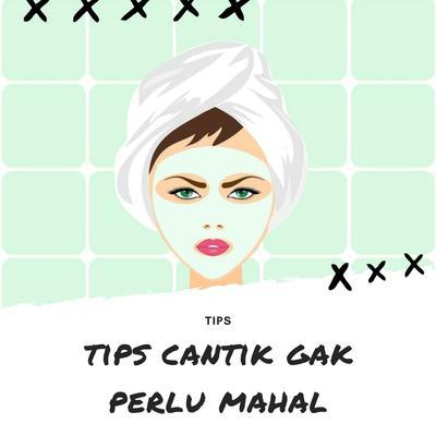 TIPS CANTIK GAK PERLU MAHAL
