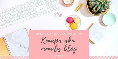 Kenapa aku menulis blog? - BPN 30 Day Blog Challenge (Day 1)