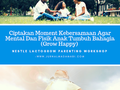 Ciptakan Moment Kebersamaan Agar Mental Dan Fisik Anak Tumbuh Bahagia (Grow Happy) | Nestle Lactogrow Parenting Workshop