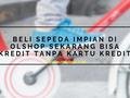 Beli Sepeda Impian di Olshop Sekarang Bisa Kredit tanpa Kartu Kredit