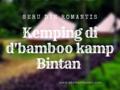 Kemping Keluarga di d'Bamboo Kamp | Seru dan Romantis