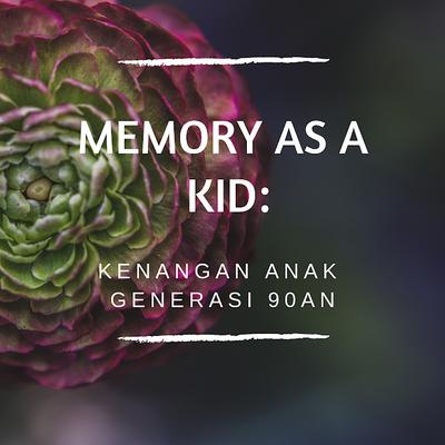 Memory as a Kid: Kenangan Generasi 90an