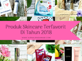 Produk Skincare Terfavorit Di Tahun 2018