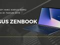 Asus Zenbook, Laptop yang harus kamu punya di tahun 2019