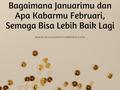 Bagaimana Januarimu dan Apa Kabarmu Februari, Semoga Bisa Lebih Baik Lagi