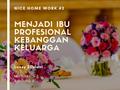 NHW #2 :  Nice Home Work dalam materi Menjadi Ibu Profesional Kebanggan Keluarga