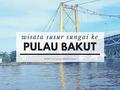 Wisata Susur Sungai ke Pulau Bakut