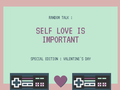 [RANDOM TALK] - Special Valentine : Self Love Is Important