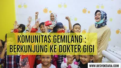 Komunitas Gemilang : Berkunjung Ke Dokter Gigi