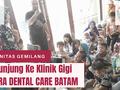 Berkunjung ke Klinik Dokter Gigi Lanera Dental Care Batam Bersama Komunitas Gemilang