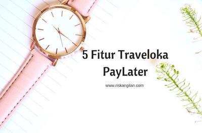 5 Fitur Traveloka PayLater yang Bikin Hidup Kamu Lebih Mudah
