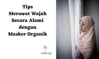 Tips Merawat Wajah Secara Alami dengan Masker Organik