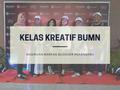Keseruan Kelas Kreatif BUMN 2019 di Pekanbaru
