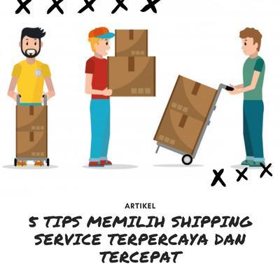 5 TIPS MEMILIH SHIPPING SERVICE TERPERCAYA DAN CEPAT