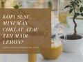 Kopi Susu, Minuman Coklat atau Teh Madu Lemon?