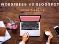 WordPress vs Blogspot untuk Blogging