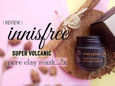 [ REVIEW ] INNISFREE - SUPER VOLCANIC PORE CLAY MASK_2X