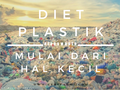 Yuk, Diet Plastik Mulai Dari Hal Yang Kecil.