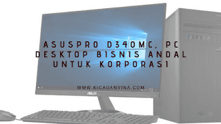 ASUSPRO D340MC, PC Desktop Bisnis Andal untuk Korporasi
