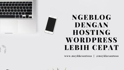 Ngeblog dengan Hosting Wordpress Lebih Cepat
