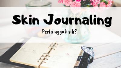 Skin Journaling, Perlu Nggak Sih?
