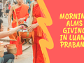 Morning Alms Giving in Luang Prabang (Sai Bat Ceremony)